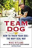 Team Dog: How to Train Your Dog-the Navy SEAL Way