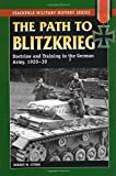 Path to Blitzkrieg: Doctrine and Training in the German Army, 1920-39 (Stackpole Military History Series) by Robert M. Citino (2007-12-26)