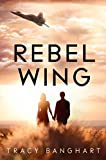 Rebel Wing (Rebel Wing Trilogy, Book 1) (Rebel Wing Series) (English Edition)