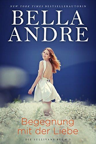 Begegnung mit der Liebe (Die Sullivans 3) von [Andre, Bella]
