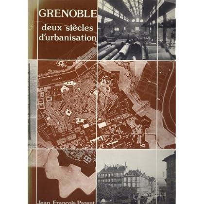 Grenoble, deux siècles d'urbanisation: Projets d'urbanisme et réalisations architecturales, 1815-1965