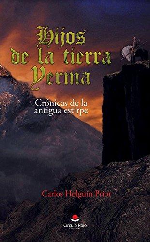 Hijos de la tierra yerma: Crónicas de la antigua estirpe por Carlos Holguin Prior