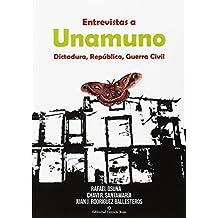 Entrevistas a Unamuno. Dictadura, República y Guerra Civil