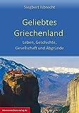 Geliebtes Griechenland: Leben, Geschichte, Gesellschaft und Abgründe (Reisetops) - Siegbert Isbrecht
