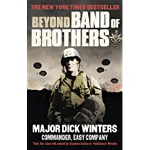 Beyond Band of Brothers: The War Memoirs of Major Dick Winters