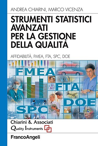 Strumenti statistici avanzati per la gestione della qualità. Affidabilità, FMEA, FTA, SPC, DOE (Italian Edition)