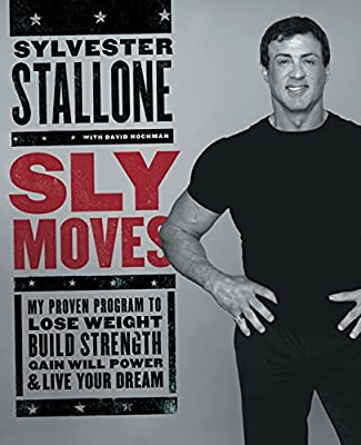 Sly Moves: My Proven Program to Lose Weight, Build Strength, Gain Will Power, and Live your Dream by William Morrow
