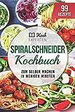 Spiralschneider Kochbuch: 99 Rezepte zum selber machen in wenigen Minuten - DIE KOCHEXPERTEN