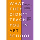 What They Didn't Teach You in Art School: What you need to know to survive as an artist (What They Didn't Teach You In…