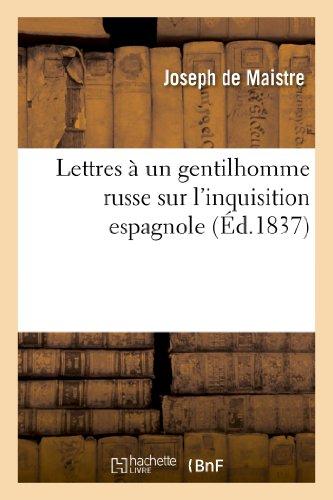 Lettres a Un Gentillhome Russe Sur L'Inquisition Espagnole (Histoire) par De Maistre-J