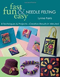 Fast, Fun and Easy Needle Felting (Fun Fast & Easy)