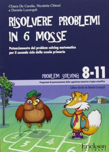 Risolvere i problemi in sei mosse. Potenziamento del problem solving matematico per il secondo ciclo della scuola primaria. CD-ROM di De Candia, Chiara (2009) CD-ROM