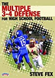 The Multiple 3-4 Defense for High School Football by Steve Fex
