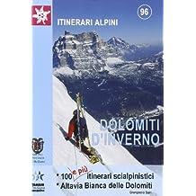 Dolomiti in inverno. 100 e più itinerari scialpinistici. Alta Via Bianca delle Dolomiti (Itinerari alpini)