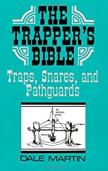 The Trapper's Bible: Traps, Snares & Pathguards: Traps, Snares and Pathguards