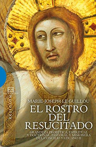 El rostro del resucitado: Grandeza profética, espiritual y doctrinal, pasatoral y misionera del Concilio Vaticano II (Ensayo nº 472) por Marie-Joseph Le Guillou