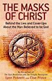 The Masks of Christ: Behind the Lies and Cover-ups About the Man Believed to be God by Lynn; Prince, Clive Picknett (2010-08-01)