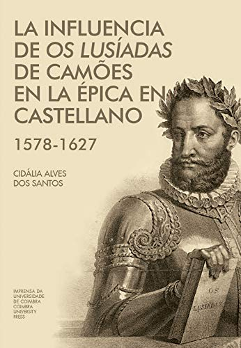 La influencia de Os Lusíadas de Camões en la épica en castellano (1578-1627) (Investigação nº 0) por Cidália Santos