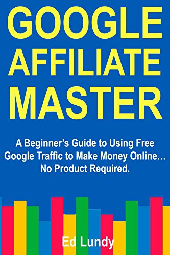google affiliate master a beginner s guide to using free google