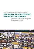 Der erste faschistische Vernichtungskrieg: Die italienische Aggression gegen Äthiopien 1935-1941 (Italien in der Moderne) -