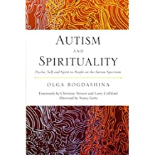 [Autism and Spirituality: Psyche, Self and Spirit in People on the Autism Spectrum] [By: Olga Bogdashina] [August, 2013]