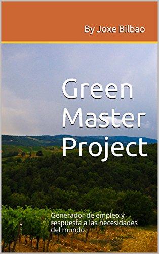 Green Master Project: Generador de empleo y respuesta a las necesidades del mundo (Spanish Edition)