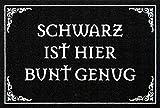 Fußmatte -Schwarz ist hier bunt genug (100943-Nr.129), 60x40cm, rutschfeste Rückseite, Motiv wählbar, (mit kleinem gratis Geschenk) (Schwarz ist bunt genug)