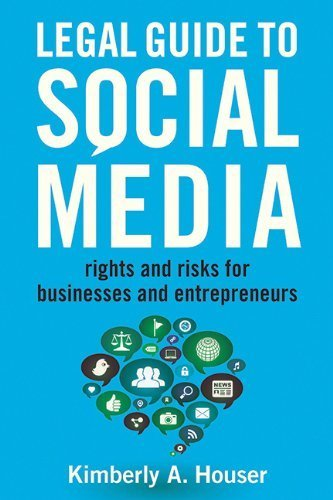 Legal Guide to Social Media: Rights and Risks for Businesses and Entrepreneurs 1st edition by Houser, Kimberly A. (2013) Paperback