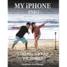 My iPhone and i: Taking Great Pictures (If I can, You can Book 2018)