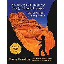 Opening Energy Gates Body: Chi Gung for Lifelong Health (Tao of Energy Enhancement)