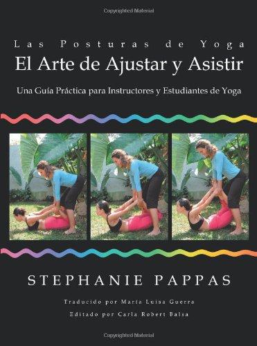 Las Posturas de Yoga: El Arte de Ajustar y Asistir: Una Guia Practica Para Instructores y Estudiantes de Yoga