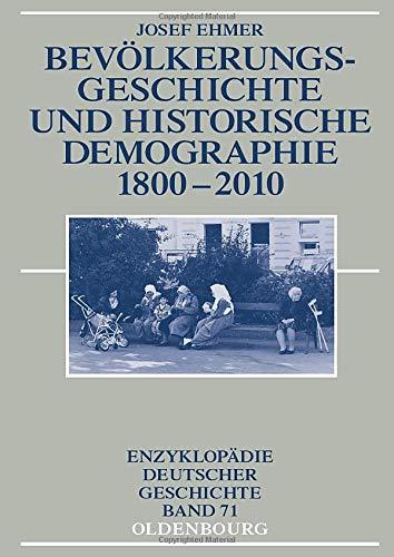 Bevölkerungsgeschichte und Historische Demographie 1800-2010 (Enzyklopädie deutscher Geschichte, Band 71)