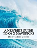 A Newbie's Guide to OS X Mavericks: Switching Seamlessly from Windows to Mac
