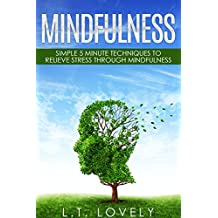 Mindfulness: Simple 5 Minute Techniques To Relieve Stress Through Mindfulness (English Edition)