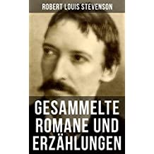 Gesammelte Romane und Erzählungen von Robert Louis Stevenson: Die Schatzinsel + Der Selbstmordklub + Der seltsame Fall des Dr. Jekyll und Mr. Hyde + Entführt ... Stimmeninsel + In der Südsee und viel mehr