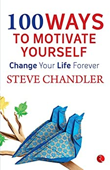 100 Ways to Motivate Yourself by [Chandler, Steve]