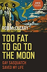 Too Fat to go to the Moon: Gay Sasquatch Saved My Life