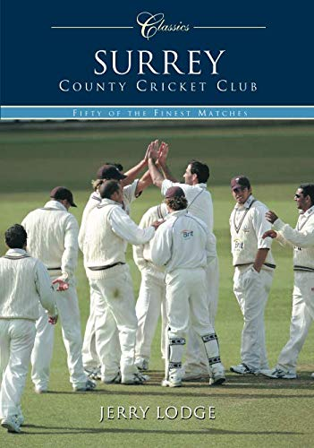 Surrey County Cricket Club (Classic Matches): 50 Classic Matches (Classics) por Lodge