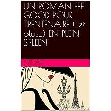 UN ROMAN FEEL GOOD  POUR TRENTENAIRE ( et plus…) EN PLEIN SPLEEN