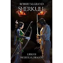 Sherkull: Libro III: Muerte al Dragón