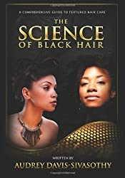 The Science of Black Hair: A Comprehensive Guide to Textured Hair Care by Audrey Davis-Sivasothy (2011-04-11)