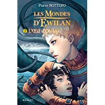 L'oeil d'Otolep: Les mondes d'Ewilan