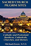 Sacred Church Pilgrim Sites: Catholic and Protestant Basilicas, Cathedrals, Churches,  and Shrines