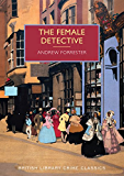 The Female Detective: The Original Lady Detective, 1864 (British Library Crime Classics)