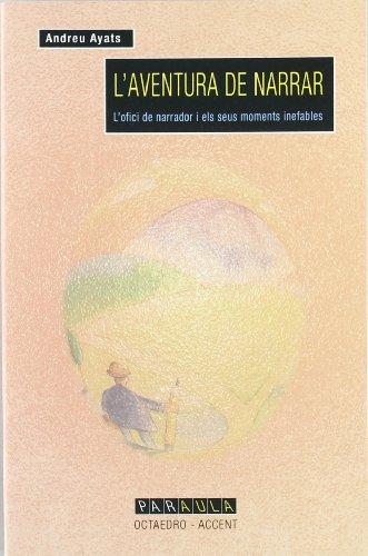 Descargar Libro L' aventura de narrar: L' ofici de narrador i els seus moments inefables (Edicions en català) de Andreu Àyats i Bancells