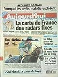 Telecharger Livres AUJOURD HUI EN FRANCE No 717 du 06 10 2003 SECURTIE SOCIALE POURQUOI LES ARRETS MALADIE EXPLOSENT LA CARTE DE FRANCE DES RADARS FIXES 35 HEURES LE DEBAT PREND DE L AMPLEUR STRASBOURG PRESCILLA 13 MOIS TUEE PAR SA MERE LES SPORTS FOOT (PDF,EPUB,MOBI) gratuits en Francaise