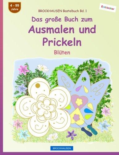 BROCKHAUSEN Bastelbuch Bd. 1   Das Große Buch Zum Ausmalen Und Prickeln:  Blüten