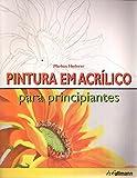 Pintura em Acrílico Para Principiantes (Portuguese Edition)
