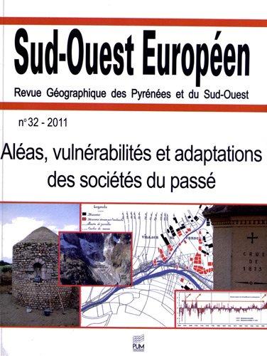 Sud-Ouest Européen, N° 32, 2011 : Aléas, vulnérabilités et adaptations des sociétés du passé
