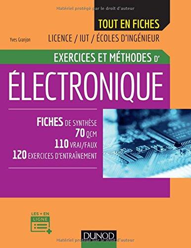 Electronique - Exercices et méthodes - Fiches de synthèse, 70 QCM, 110 vrai/faux, 120 exercices: Fiches de synthèse, 70 QCM, 110 vrai/faux, 120 exercices d'entrainement